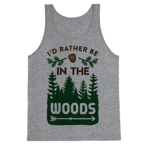 I'd Rather Be In The Woods Tank Top