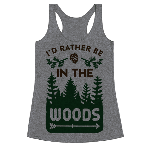I'd Rather Be In The Woods Racerback Tank Top