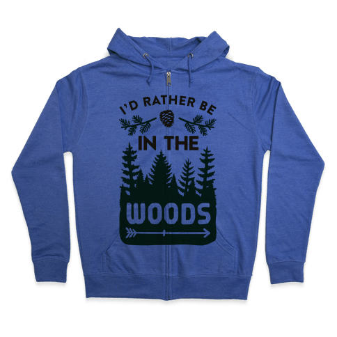 I'd Rather Be In The Woods Zip Hoodie