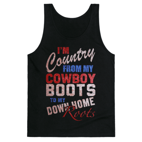 I'm Country From My Cowboy Boots to my Down Home Roots Tank Top
