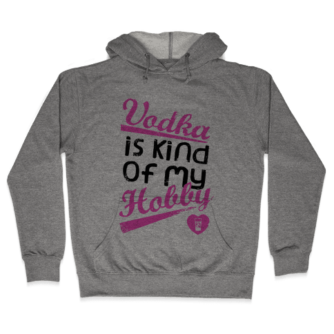 Vodka is Kind of My Hobby (Tank) Hooded Sweatshirt