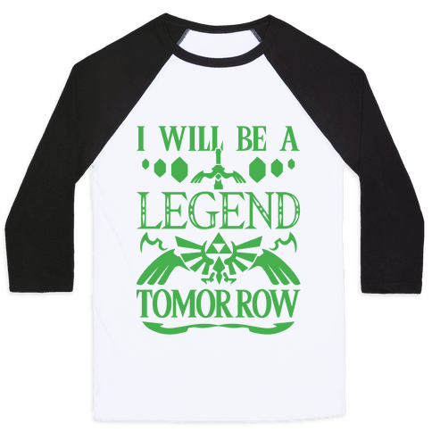 I Will Be A Legend Tomorrow Baseball Tee