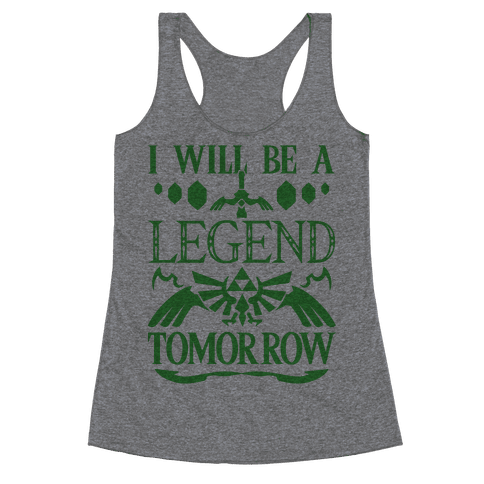 I Will Be A Legend Tomorrow Racerback Tank Top
