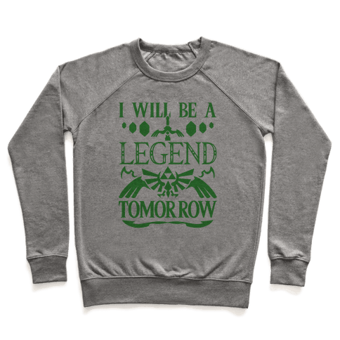 I Will Be A Legend Tomorrow Pullover