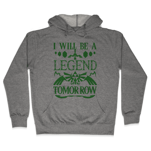 I Will Be A Legend Tomorrow Hooded Sweatshirt