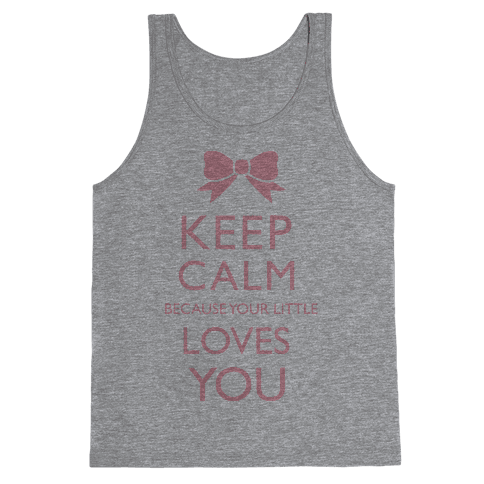 Keep Calm Because Your Little Loves You Tank Top