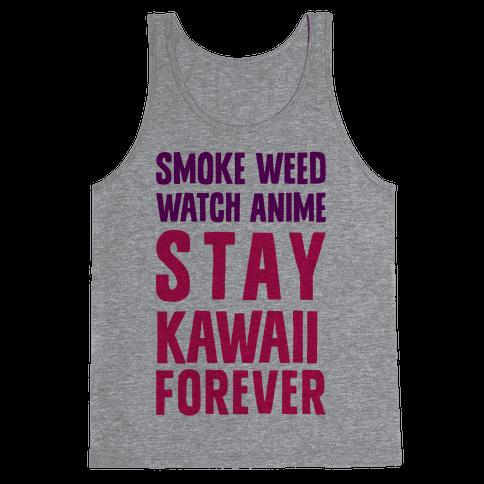 Smoke Weed Watch Anime Stay Kawaii Forever Tank Top