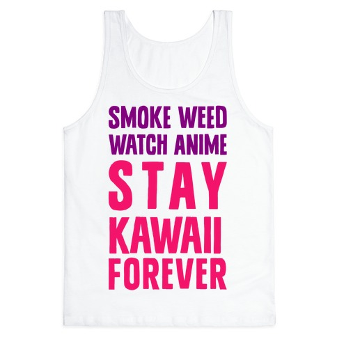Smoke Weed Watch Anime Stay Kawaii Forever Tank Top