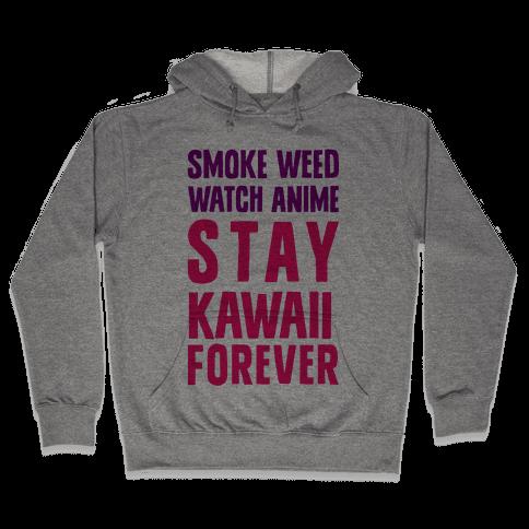 Smoke Weed Watch Anime Stay Kawaii Forever Hooded Sweatshirt