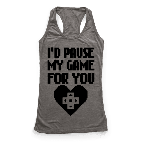 I'd Pause My Game For You Racerback Tank Top