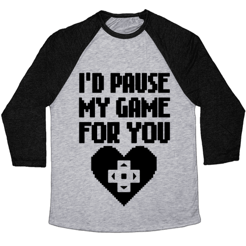 I'd Pause My Game For You Baseball Tee