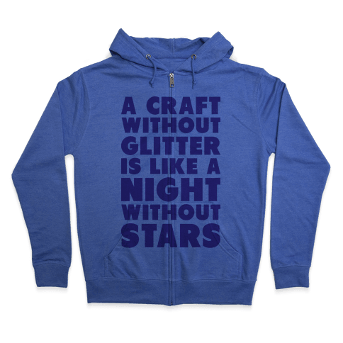 A Craft Without Glitter is Like a Night Without Stars Zip Hoodie