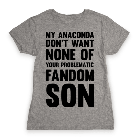 My Anaconda Don't Want None Of Your Problematic Fandom Son Womens T-Shirt
