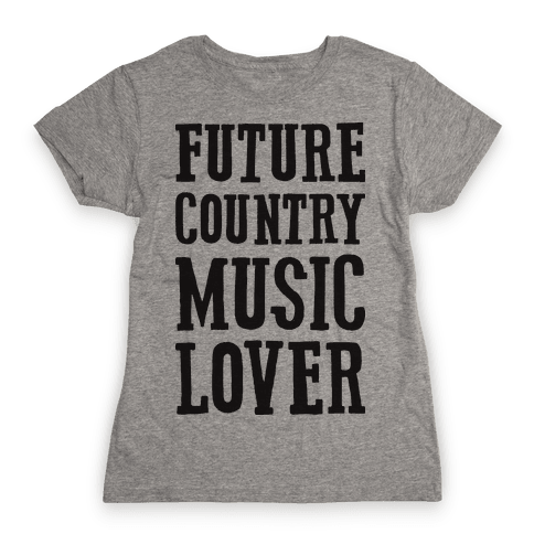 Future Country Music Lover Womens T-Shirt
