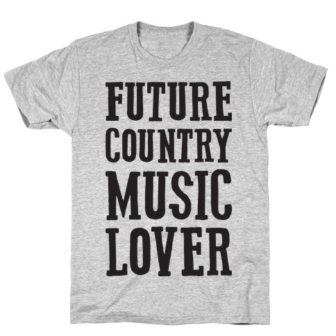 Future Country Music Lover T-Shirt