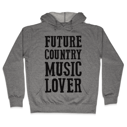 Future Country Music Lover Hooded Sweatshirt