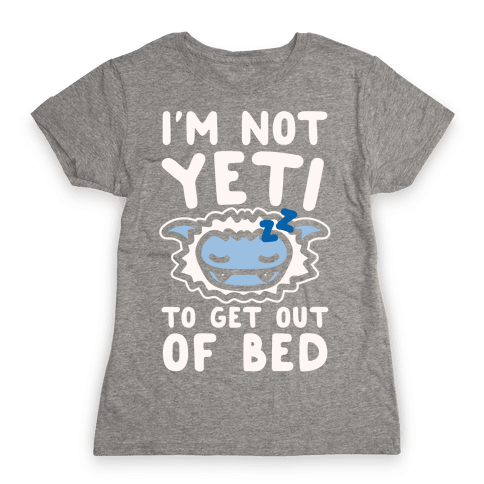 I'm Not Yeti To Get Out Of Bed White Print Womens T-Shirt