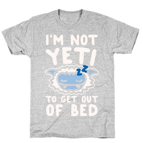 I'm Not Yeti To Get Out Of Bed White Print T-Shirt