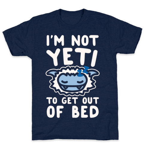 I'm Not Yeti To Get Out Of Bed White Print Mens T-Shirt