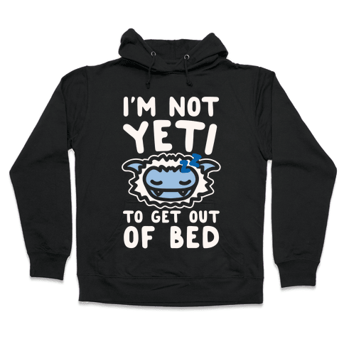 I'm Not Yeti To Get Out Of Bed White Print Hooded Sweatshirt
