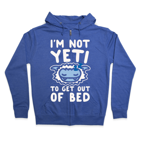 I'm Not Yeti To Get Out Of Bed White Print Zip Hoodie