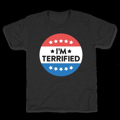 I'm Terrified Political Button (White) Kids T-Shirt