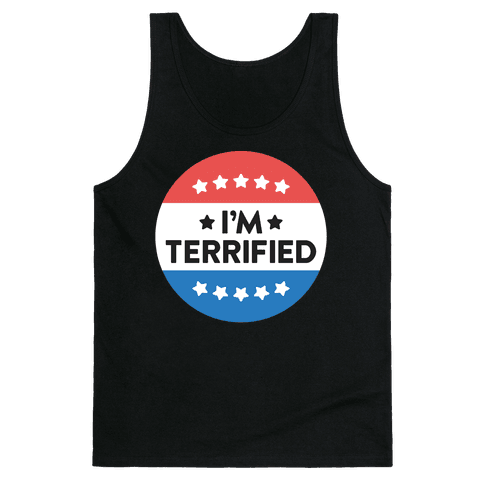 I'm Terrified Political Button (White) Tank Top