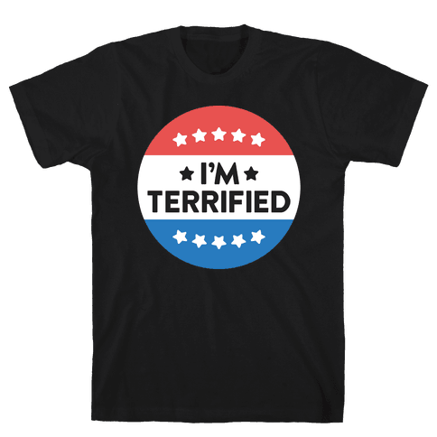 I'm Terrified Political Button (White) Mens T-Shirt