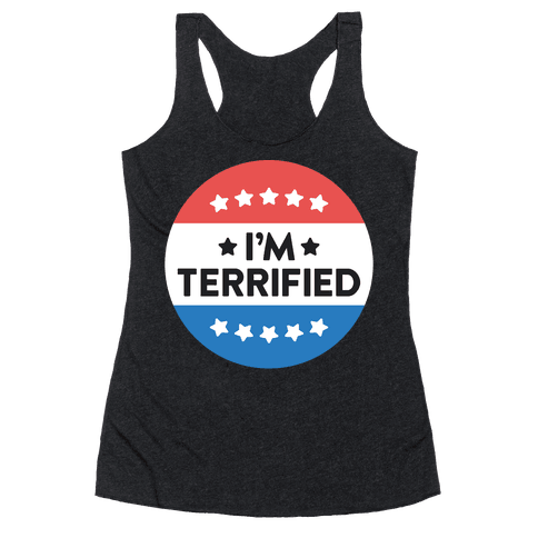 I'm Terrified Political Button (White) Racerback Tank Top