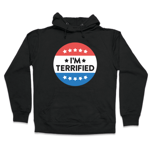 I'm Terrified Political Button (White) Hooded Sweatshirt