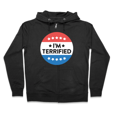 I'm Terrified Political Button (White) Zip Hoodie