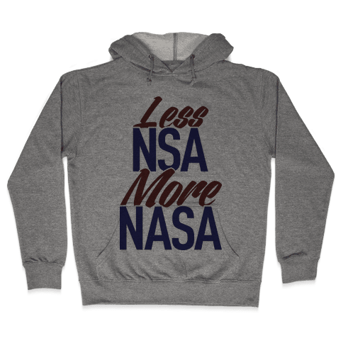 Less NSA More NASA Hooded Sweatshirt