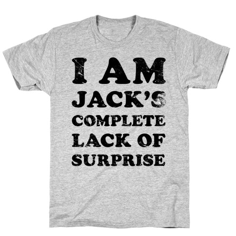 I Am Jacks's Complete Lack of Surprise T-Shirt