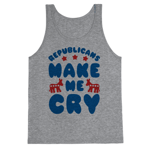Republicans Make Me Cry Tank Top