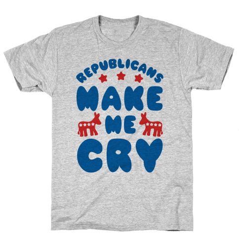Republicans Make Me Cry Mens T-Shirt