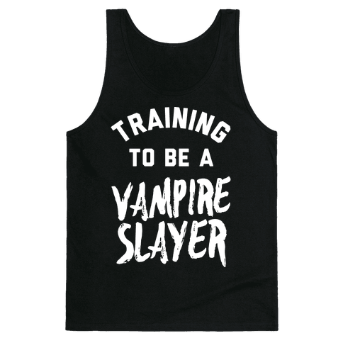 Training To Be A Vampire Slayer Tank Top