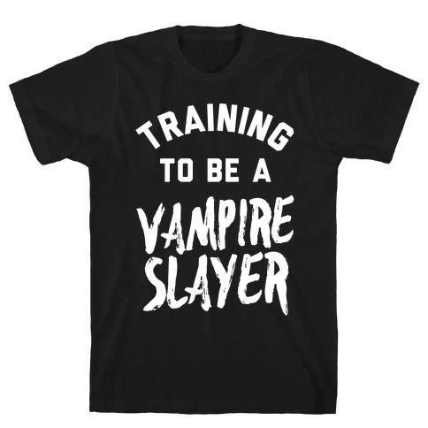 Training To Be A Vampire Slayer T-Shirt