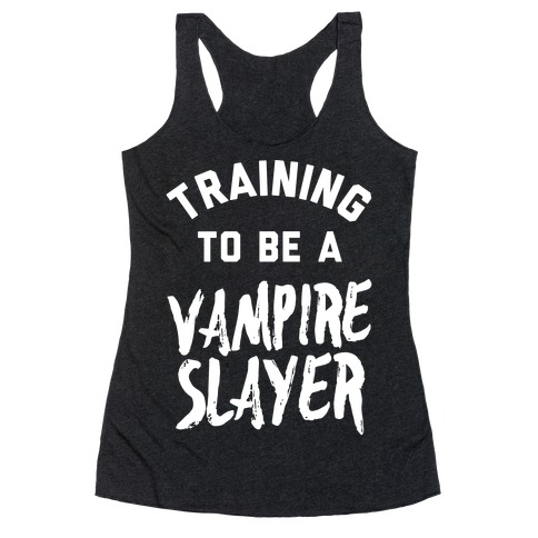 Training To Be A Vampire Slayer Racerback Tank Top