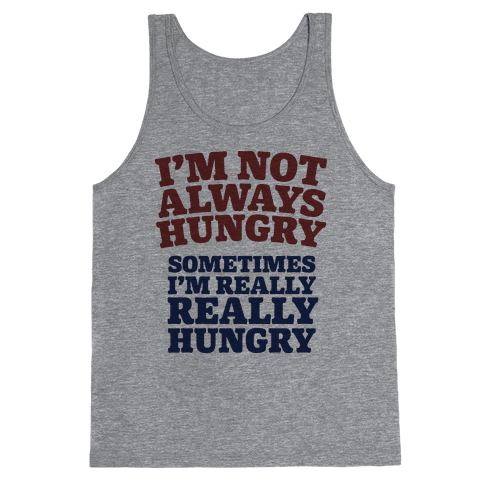 I'm Not Always Hungry Tank Top