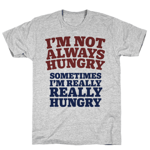 I'm Not Always Hungry Mens T-Shirt