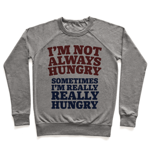 I'm Not Always Hungry Pullover