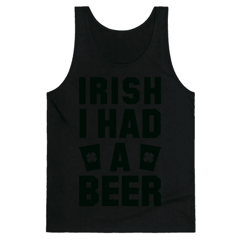 Irish I Had a Beer Tank Top
