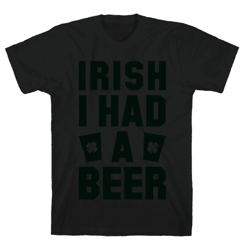 Irish I Had a Beer Mens T-Shirt