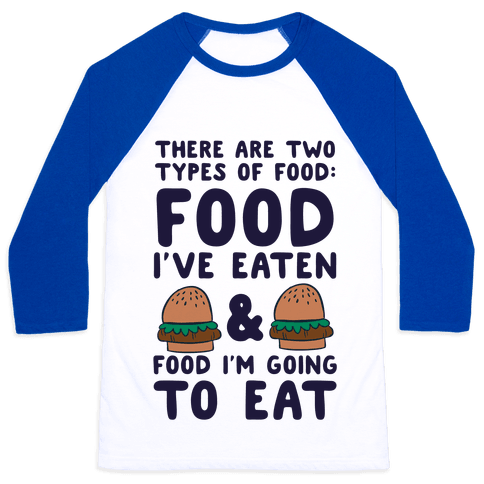 There Are Two Types Of Food Baseball Tee