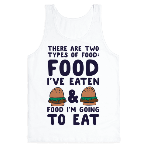 There Are Two Types Of Food Tank Top