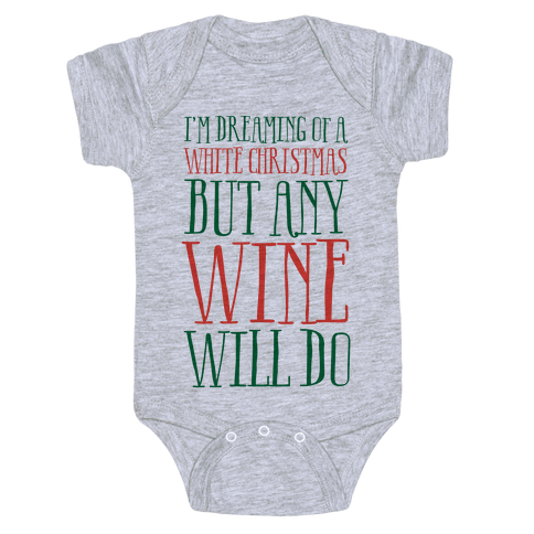 I'm Dreaming Of A White Christmas, But Any Wine Will Do Baby Onesy