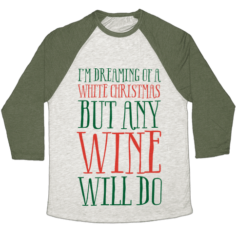 I'm Dreaming Of A White Christmas, But Any Wine Will Do Baseball Tee
