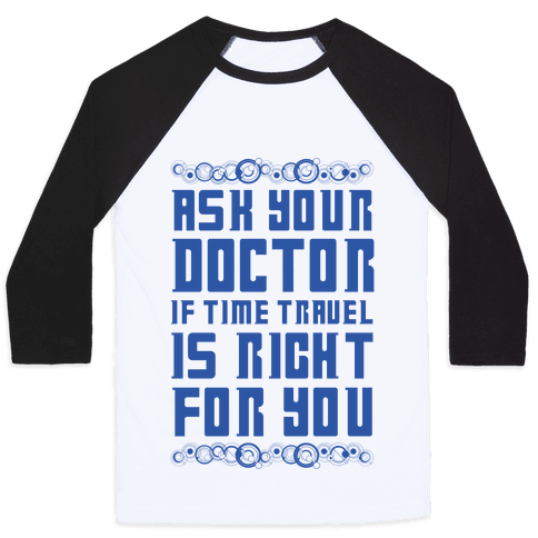 Ask Your Doctor If Time Travel Is Right For You Baseball Tee