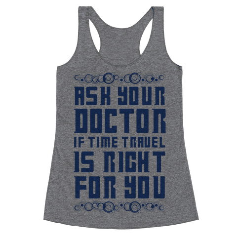 Ask Your Doctor If Time Travel Is Right For You Racerback Tank Top