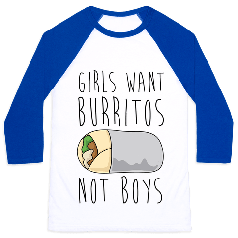 Girls Want Burritos Not Boys Baseball Tee
